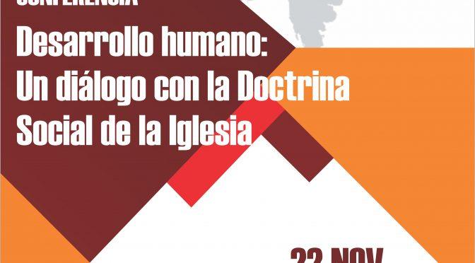 22/11: Desarrollo humano: Un diálogo con la Doctrina Social de la Iglesia