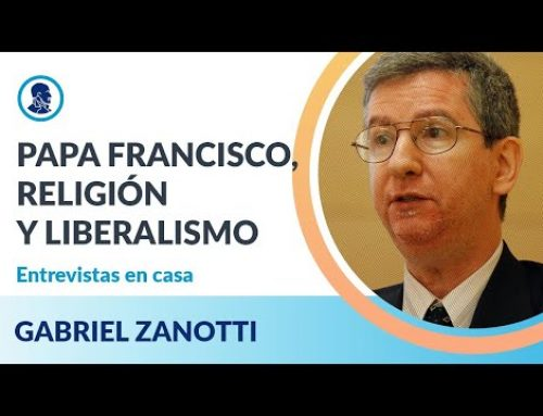 Entrevistas en casa: Gabriel Zanotti – Papa Francisco, religión y liberalismo